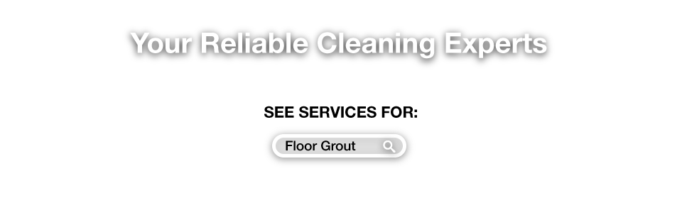 Your Reliable Cleaning Experts - See services for floor grout